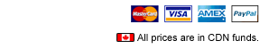 We Accept MasterCard, Visa, AMEX and PayPal. All prices are in Canadian funds.